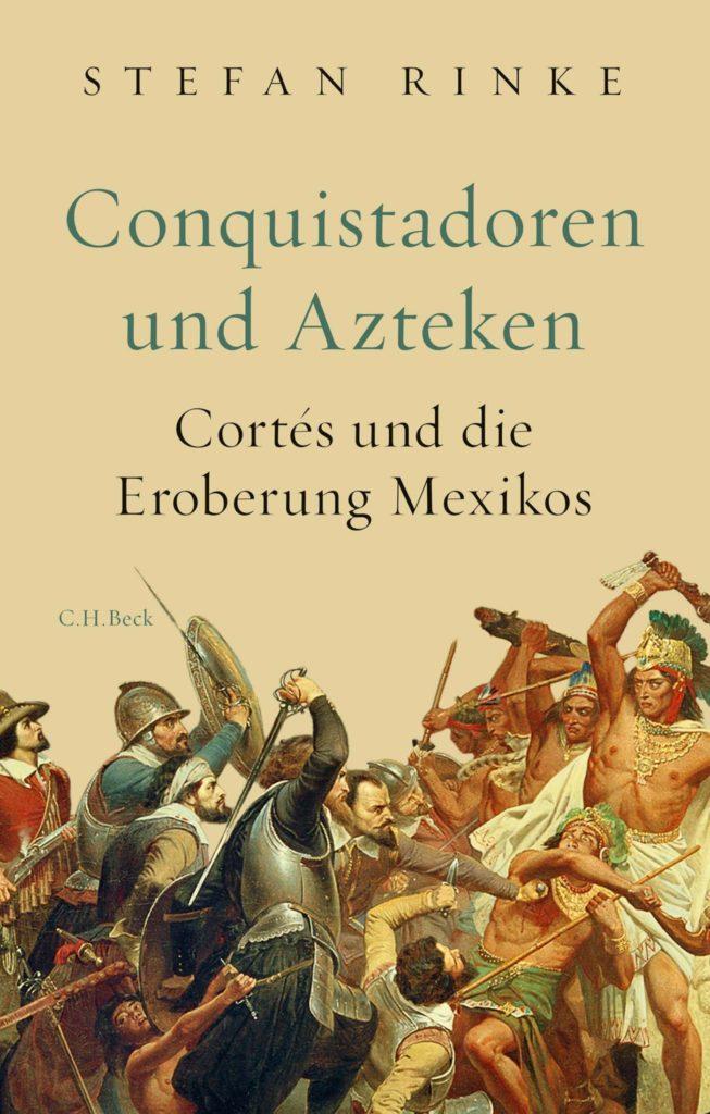 Conquistadoren und Azteken. Cortés und die Eroberung Mexikos