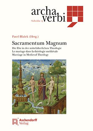 Sacramentum Magnum. Die Ehe in der mittelalterlichen Theologie