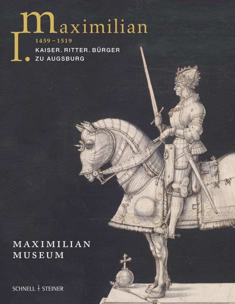 Maximilian I.: Kaiser. Ritter. Bürger zu Augsburg