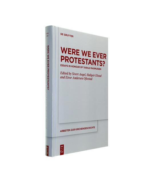 Were We Ever Protestants? Essays in Honour of Tarald Rasmussen