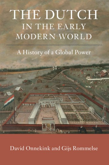 The Dutch in the Early Modern World. A History of a Global Power