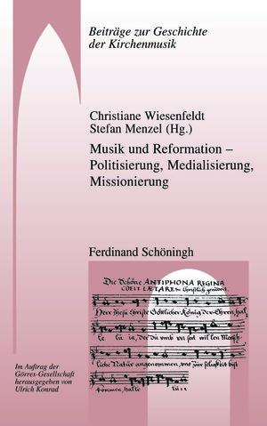 Musik und Reformation – Politisierung, Medialisierung, Missionierung