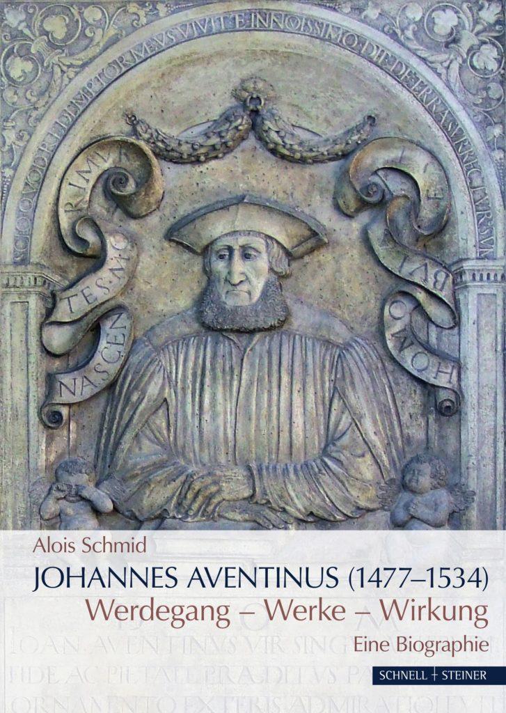Johannes Aventinus (1477-1534): Werdegang – Werke – Wirkung. Eine Biographie