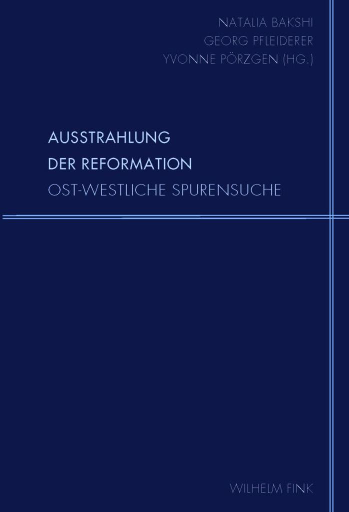Ausstrahlung der Reformation: Ost-westliche Spurensuche