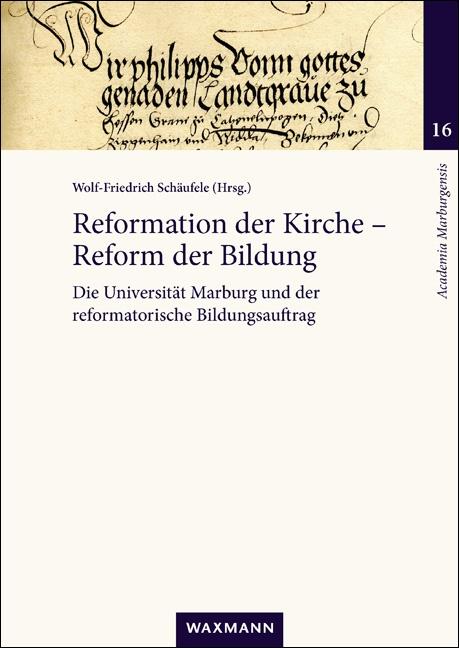 Reformation der Kirche – Reform der Bildung: Die Universität Marburg und der reformatorische Bildungsauftrag