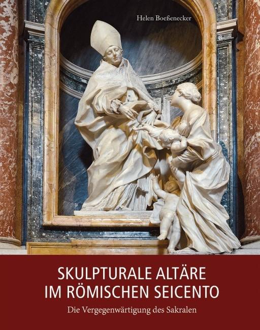 Skulpturale Altäre im römischen Seicento: Die Vergegenwärtigung des Sakralen