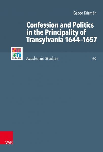 Confession and Politics in the Principality of Transylvania 1644–1657