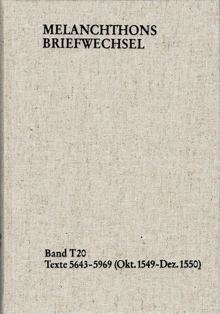 Melanchthons Briefwechsel. Band T 20: Texte 5643-5969 (Oktober 1549–Dezember 1550)