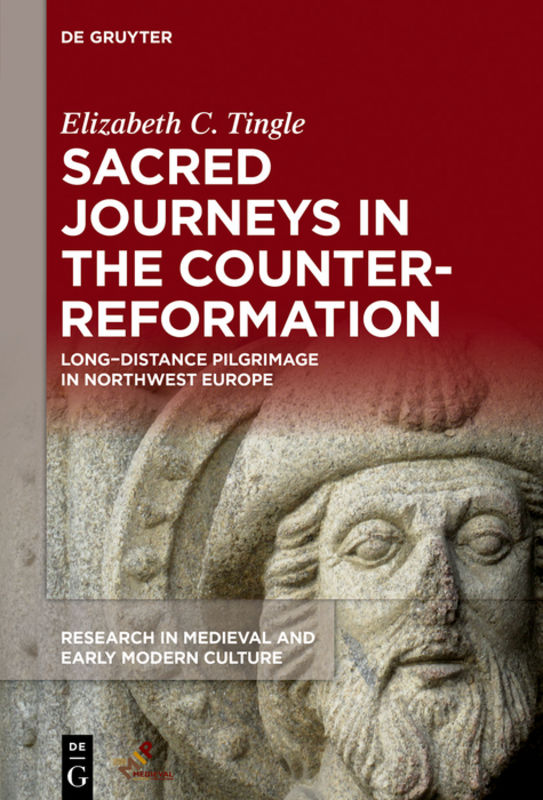 Sacred Journeys in the Counter-Reformation. Long-Distance Pilgrimage in Northwest Europe
