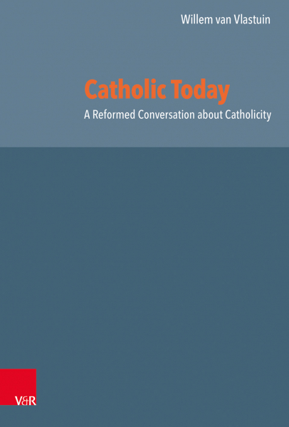Catholic Today. A Reformed Conversation about Catholicity