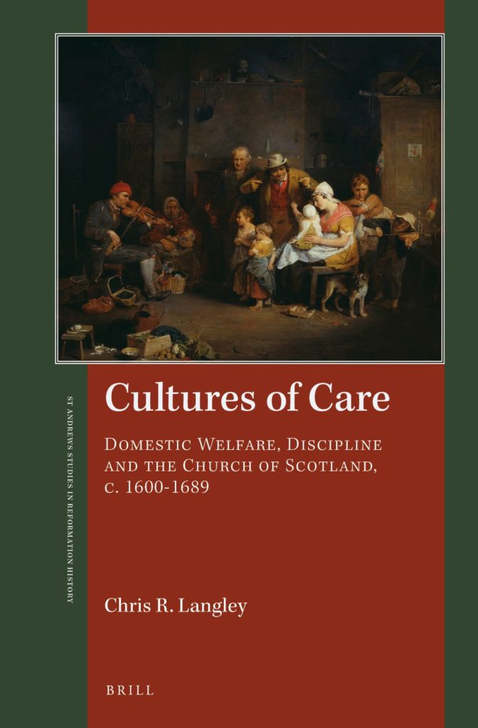 Cultures of Care. Domestic Welfare, Discipline and the Church of Scotland, c. 1600-1689