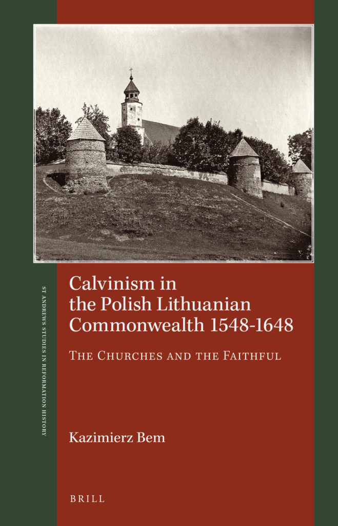 Calvinism in the Polish Lithuanian Commonwealth 1548-1648. The Churches and the Faithful