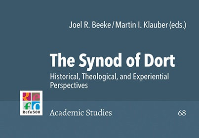 The Synod of Dort. Historical, Theological, and Experiential Perspectives