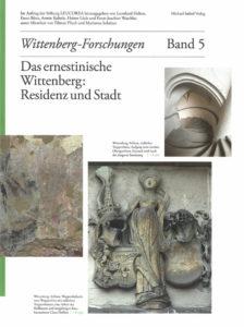 Das ernestinische Wittenberg: Residenz und Stadt