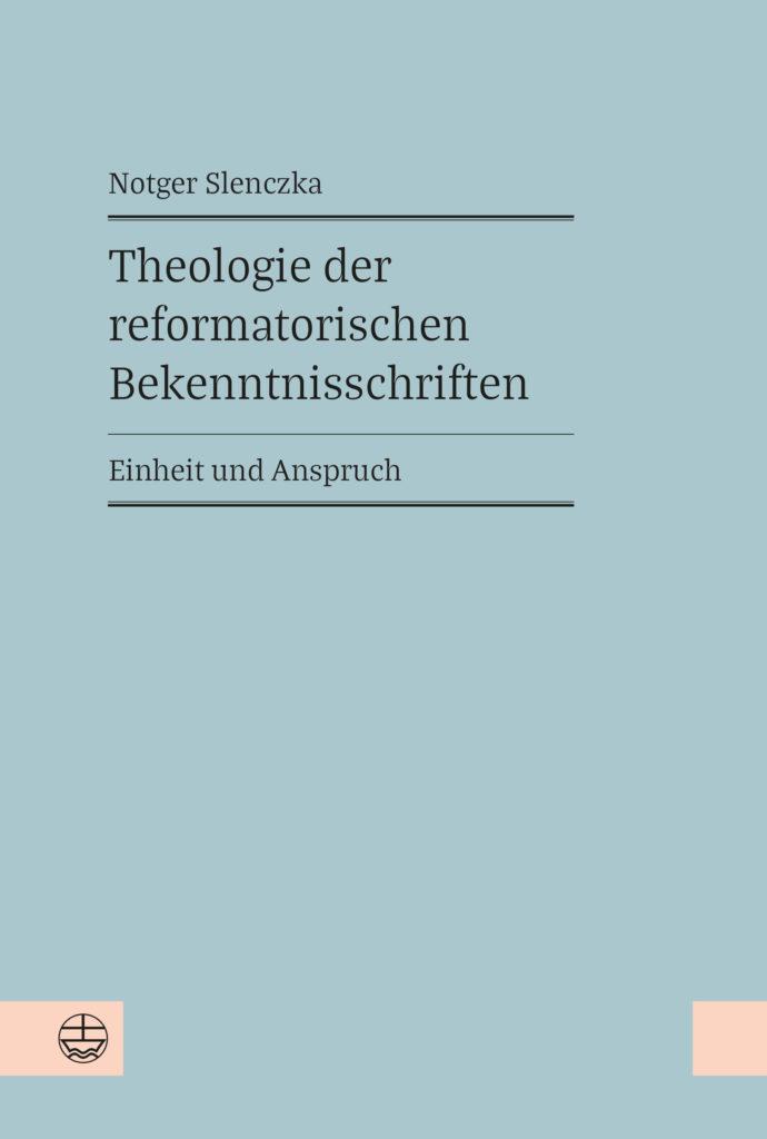 Theologie der reformatorischen Bekenntnisschriften. Einheit und Anspruch