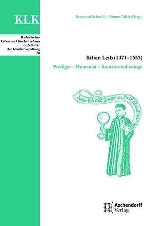 Kilian Leib (1471-1553). Prediger – Humanist – Kontroverstheologe