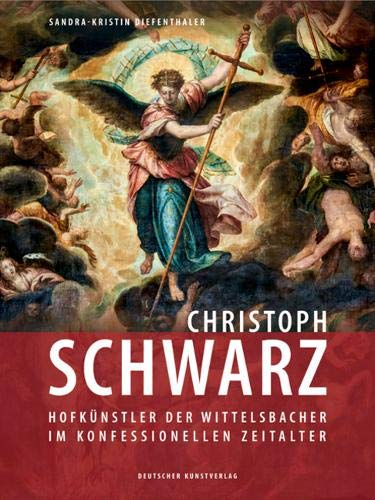 Christoph Schwarz. Hofkünstler der Wittelsbacher im konfessionellen Zeitalter
