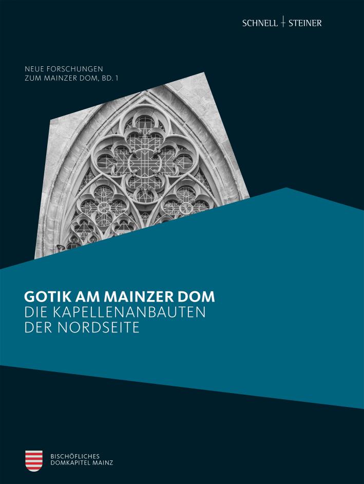 Gotik am Mainzer Dom. Die Kapellenbauten der Nordseite