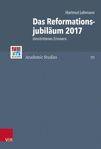 Das Reformationsjubiläum 2017. Umstrittenes Erinnern