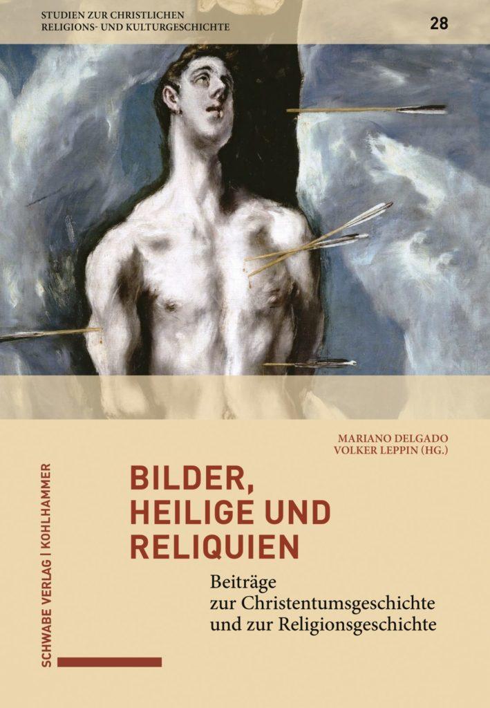 Bilder, Heilige und Reliquien. Beiträge zur Christentumsgeschichte und zur Religionsgeschichte