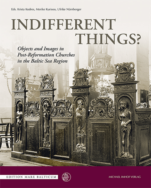 Indifferent Things? Objects and Images in Post-Reformation Churches in the Baltic Sea Region