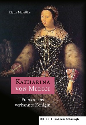 Katharina von Medici. Frankreichs verkannte Königin