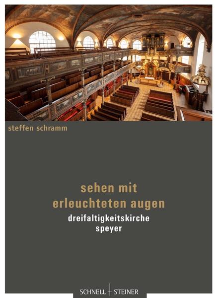 Sehen mit erleuchteten Augen. Dreifaltigkeitskirche Speyer