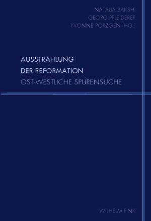 Ausstrahlung der Reformation. Ost-westliche Spurensuche
