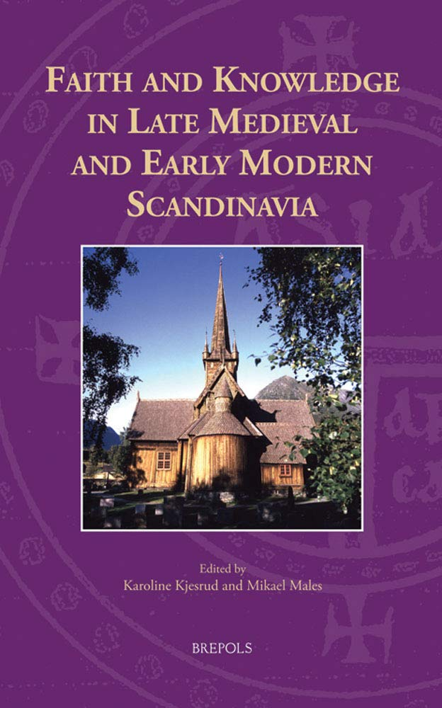 Faith and Knowledge in Late Medieval and Early Modern Scandinavia