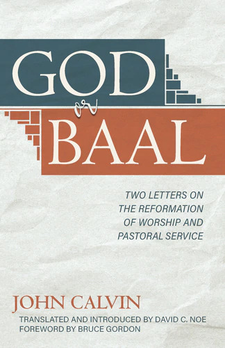 God or Baal. Two Letters on the Reformation of Worship and Pastoral Service