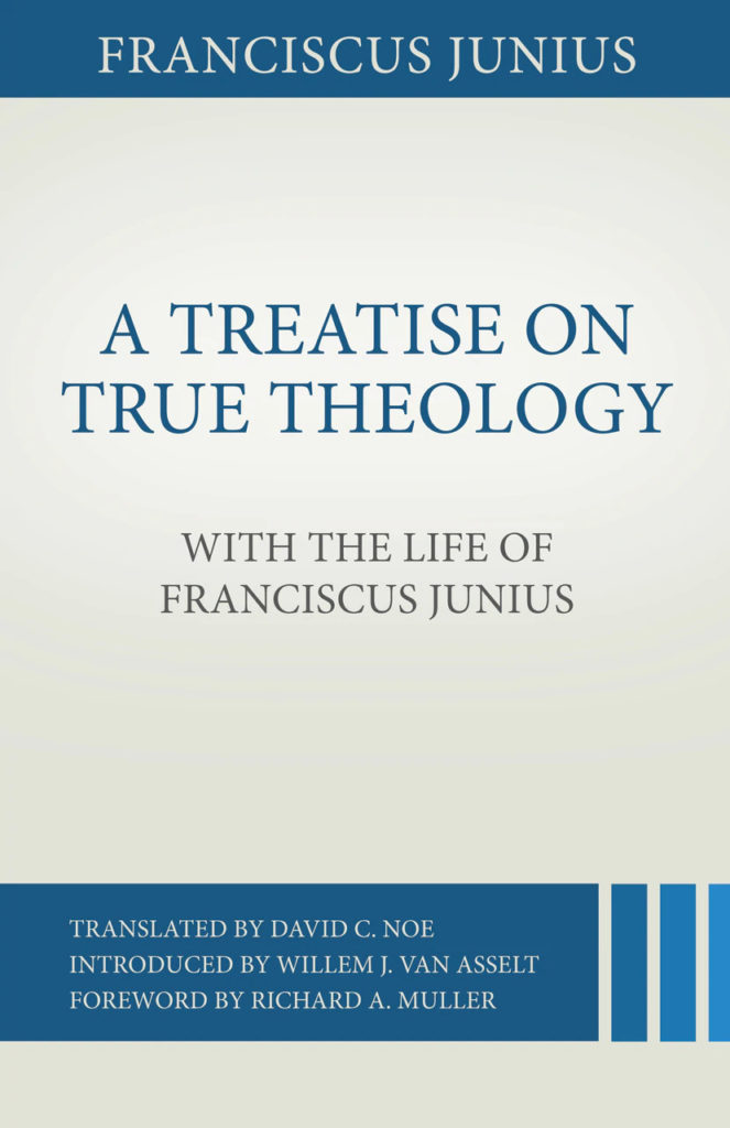 A Treatise on True Theology. With The Life of Franciscus Junius