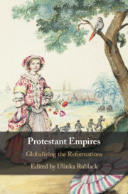 Protestant Empires. Globalizing the Reformations