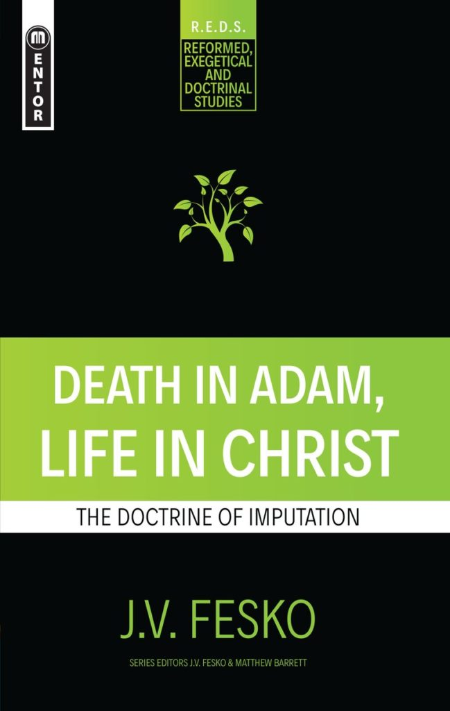 Death in Adam, Life in Christ. The Doctrine of Imputation