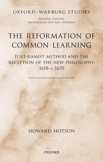 The Reformation of Common Learning. Post-Ramist Method and the Reception of the New Philosophy, 1618 – 1670
