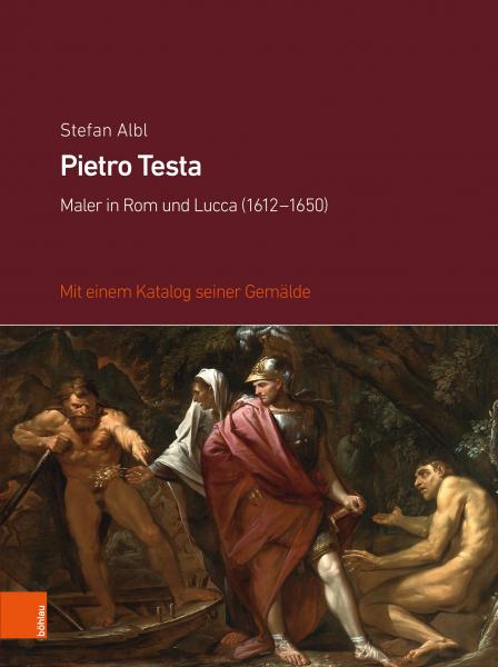 Pietro Testa. Maler in Rom und Lucca (1612-1650)