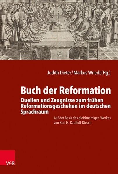Buch der Reformation. Quellen und Zeugnisse zum frühen Reformationsgeschehen im deutschen Sprachraum