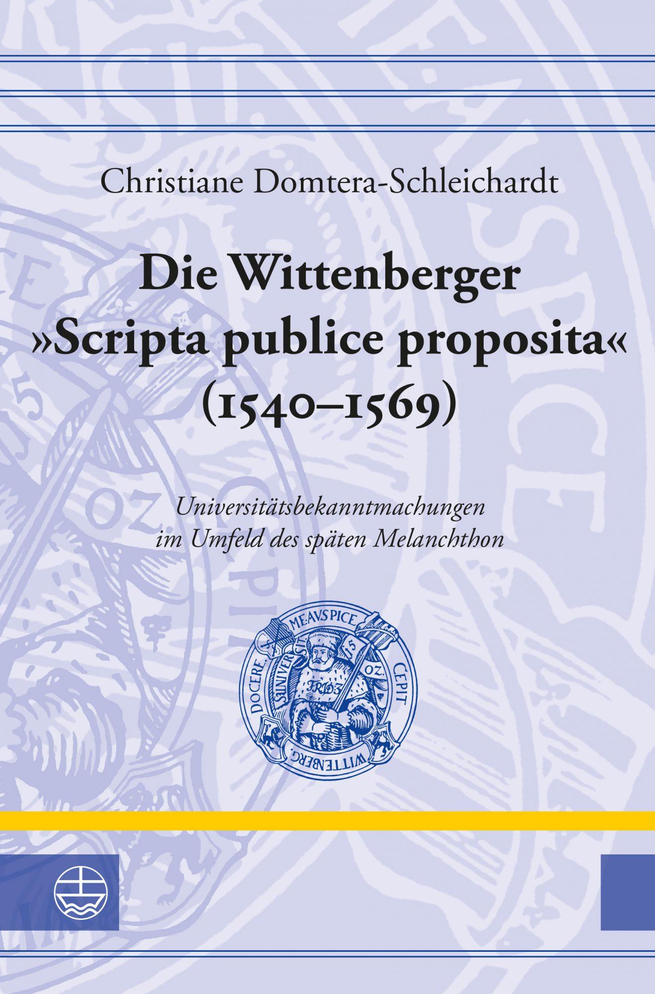 Die Wittenberger 'Scripta publice proposita' (1540–1569). Universitätsbekannt machungen im Umfeld des späten Melanchthon