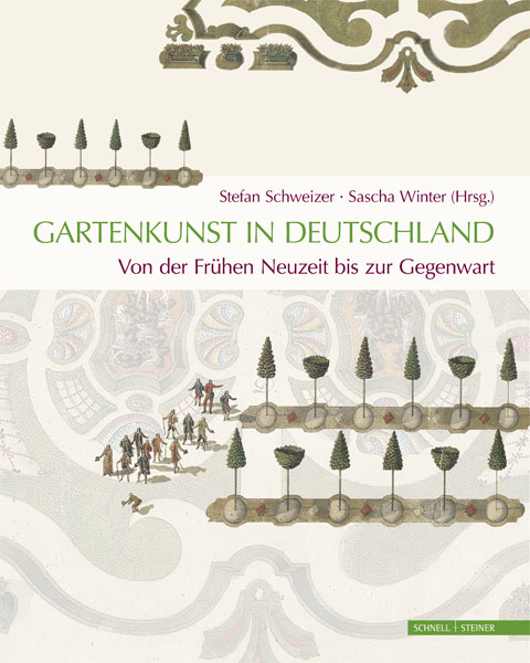 Gartenkunst in Deutschland. Von der Frühen Neuzeit bis zur Gegenwart