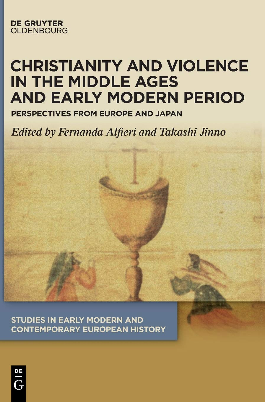 Christianity and Violence in the Middle Ages and Early Modern Period. Perspectives from Europe and Japan
