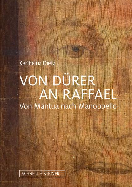 Von Dürer an Raffael. Von Mantua nach Manoppello