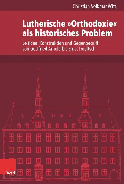 Lutherische »Orthodoxie« als historisches Problem