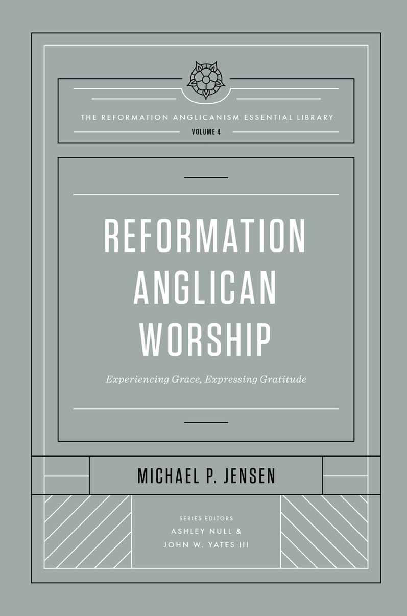 Reformation Anglican Worship: Experiencing Grace, Expressing Gratitude