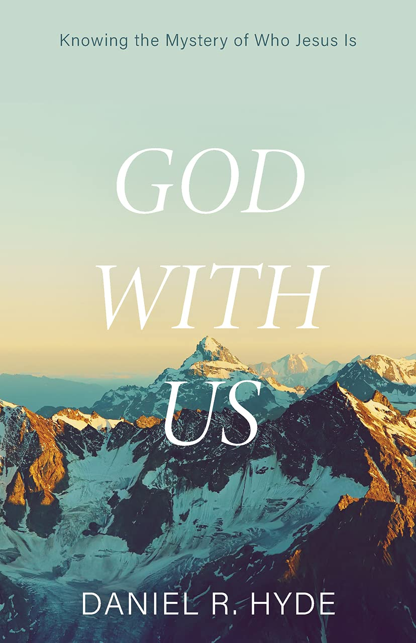 God With Us: Knowing the Mystery of Who Jesus Is