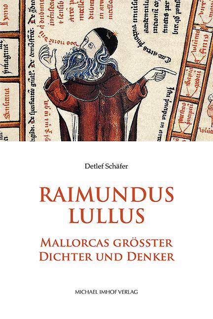 Raimundus Lullus. Mallorcas größter Dichter und Denker