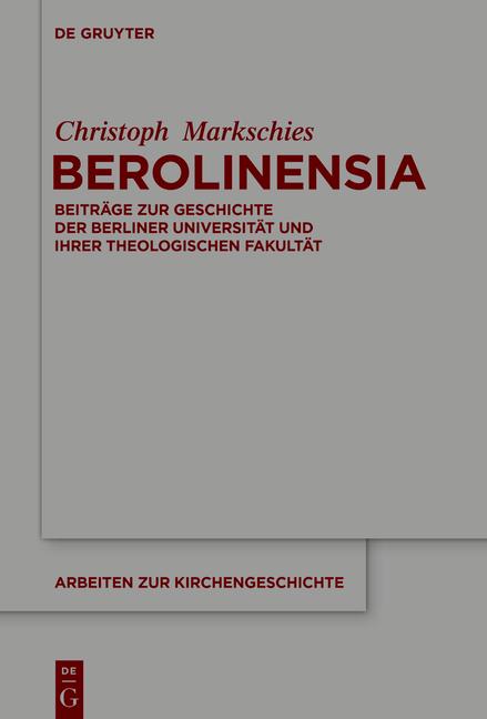 Berolinensia. Beiträge zur Geschichte der Berliner Universität und ihrer Theologischen Fakultät