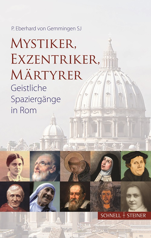 Mystiker, Exzentriker, Märtyrer. Geistliche Spaziergänge in Rom