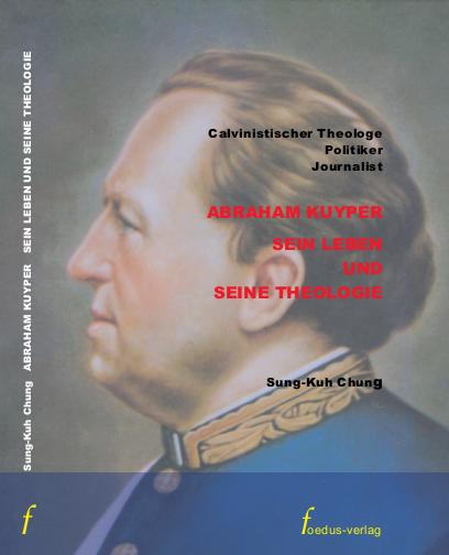 Abraham Kuyper, sein Leben und seine Theologie