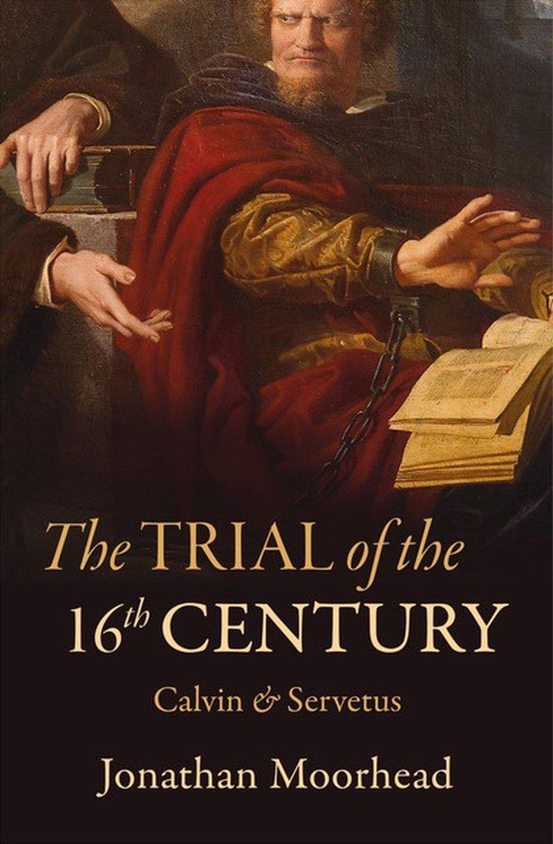 The Trial of the 16th Century. Calvin & Servetus