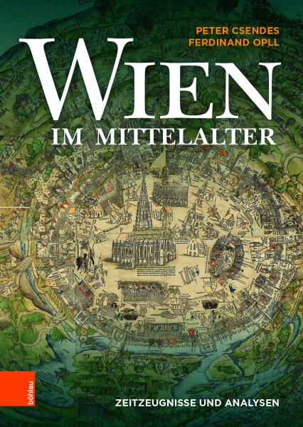 Wien im Mittelalter. Zeitzeugnisse und Analysen